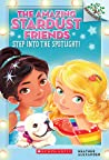 Step into the Spotlight! (Amazing Stardust Friends #1)