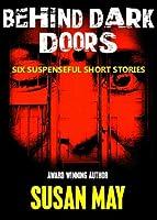 Behind Dark Doors: Six Suspenseful Short Stories