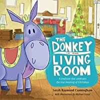 The Donkey in the Living Room: A Tradition That Celebrates the Real Meaning of Christmas: A Tradition That Celebrates the Real Meaning of Christmas