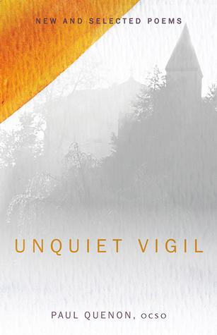 Unquiet Vigil by Paul Quenon