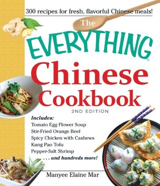 The Everything Chinese Cookbook: Includes Tomato Egg Flower Soup, Stir-Fried Orange Beef, Spicy Chicken with Cashews, Kung Pao Tofu, Pepper-Salt Shrimp, and hundreds more! (Everything®)