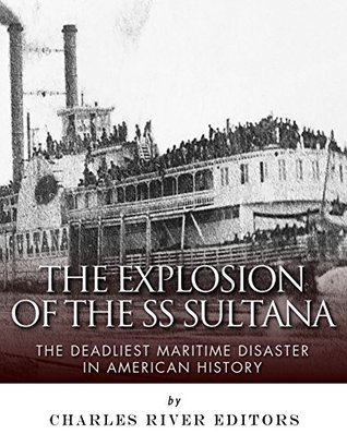The Deadliest Maritime Disaster in American History  - Charles River Editors