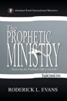The Prophetic Ministry: Exploring to the Prophetic Office and Gift