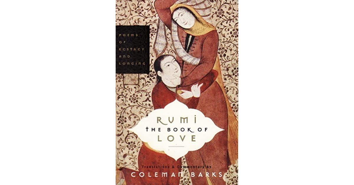The Book of Love: Poems of Ecstasy and Longing by Rumi