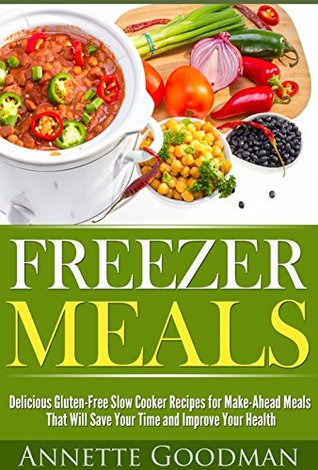Fast Freezer Meals: 46 Delicious and Quick Gluten-Free Slow Cooker Recipes for Make-Ahead Meals That Will Save Your Time and Improve Your Health (Weight Loss Series Plan)