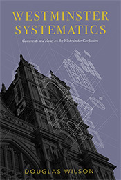 Westminster Systematics by Douglas Wilson