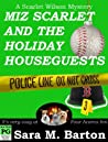 Miz Scarlet and the Holiday Houseguests by Sara M. Barton