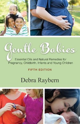 Gentle Babies: Essential Oils and Natural Remedies for Pregnancy, Childbirth, Infants and Young Children
