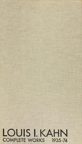Louis I. Kahn: Complete Works, 1935-74