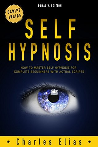 Self Hypnosis: How To Master Self Hypnosis For Complete Beginners - Self Hypnosis Scripts Inside