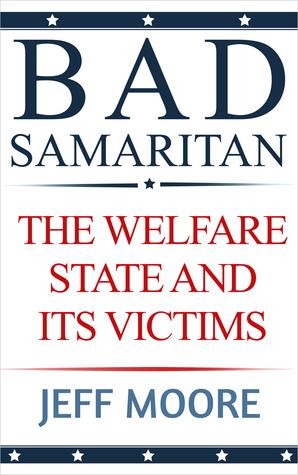 Bad Samaritan: The Welfare State and Its Victims