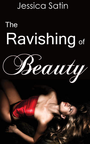 The Ravishing of Beauty by Jessica Satin