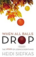 When All Balls Drop: The Upside of Losing Everything