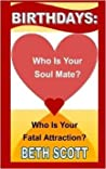 Birthdays: Who Is Your Soul Mate? Who Is Your Fatal Attraction?