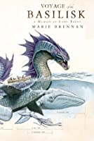 Voyage of the Basilisk (The Memoirs of Lady Trent, #3)