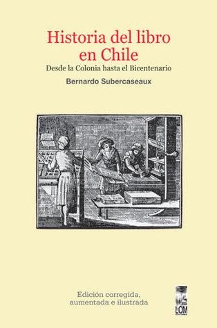 Historia del libro en Chile by Bernardo Subercaseaux