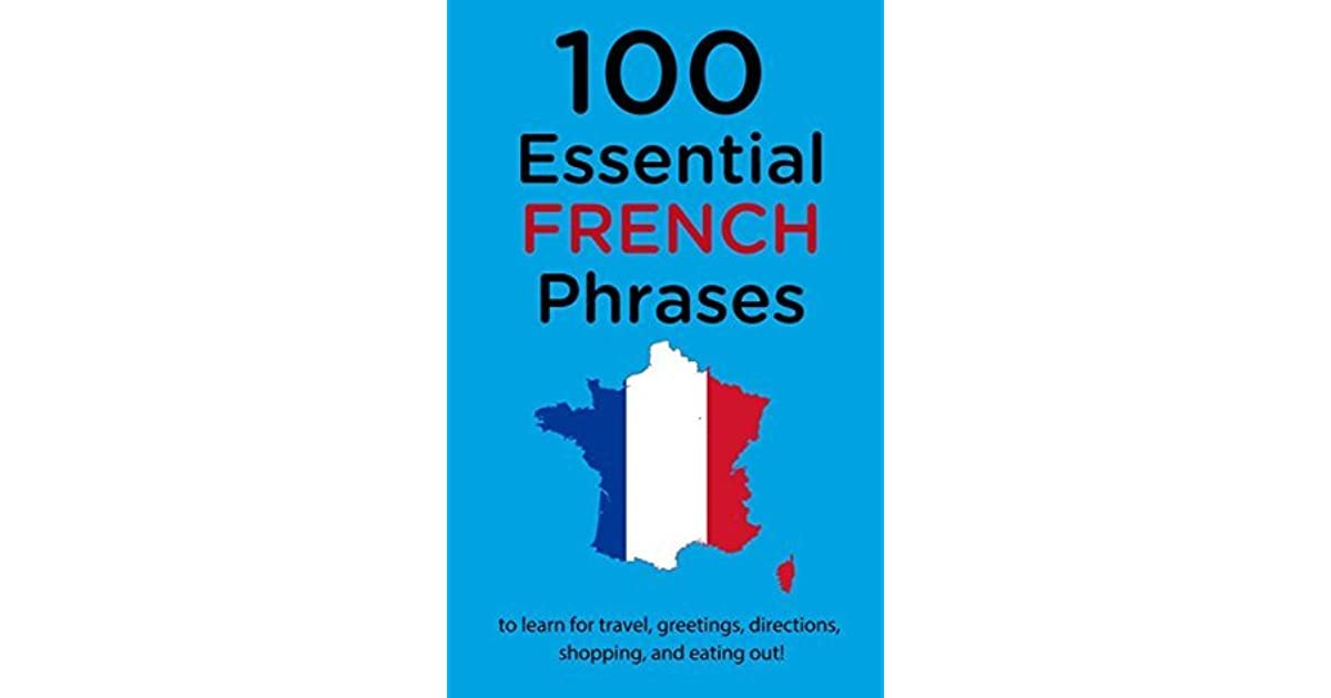 100 essential french phrases to learn for travel greetings 100 essential french phrases to learn for travel greetings directions shopping and eating out by pedro w m4hsunfo