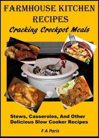 Farmhouse Kitchen Recipes: Cracking Crock-Pot Meals: (Stews, casseroles and other Delicious Slow Cooker Recipes)
