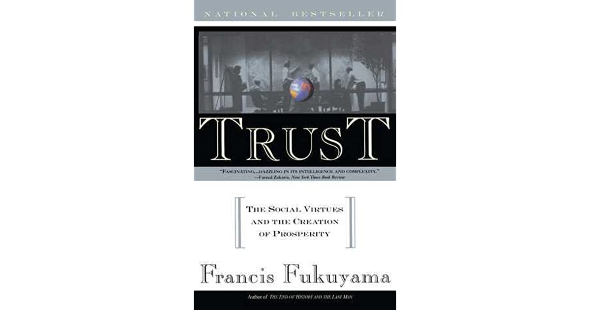 Trust: The Social Virtue and the Creation of Prosperity by