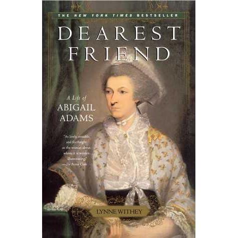 Dearest Friend: A Life of Abigail Adams by Lynne Withey
