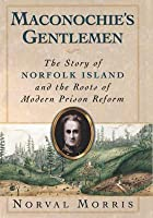 Maconochie's Gentlemen: The Story of Norfolk Island and the Roots of Modern Prison Reform. Studies in Crime and Public Policy.