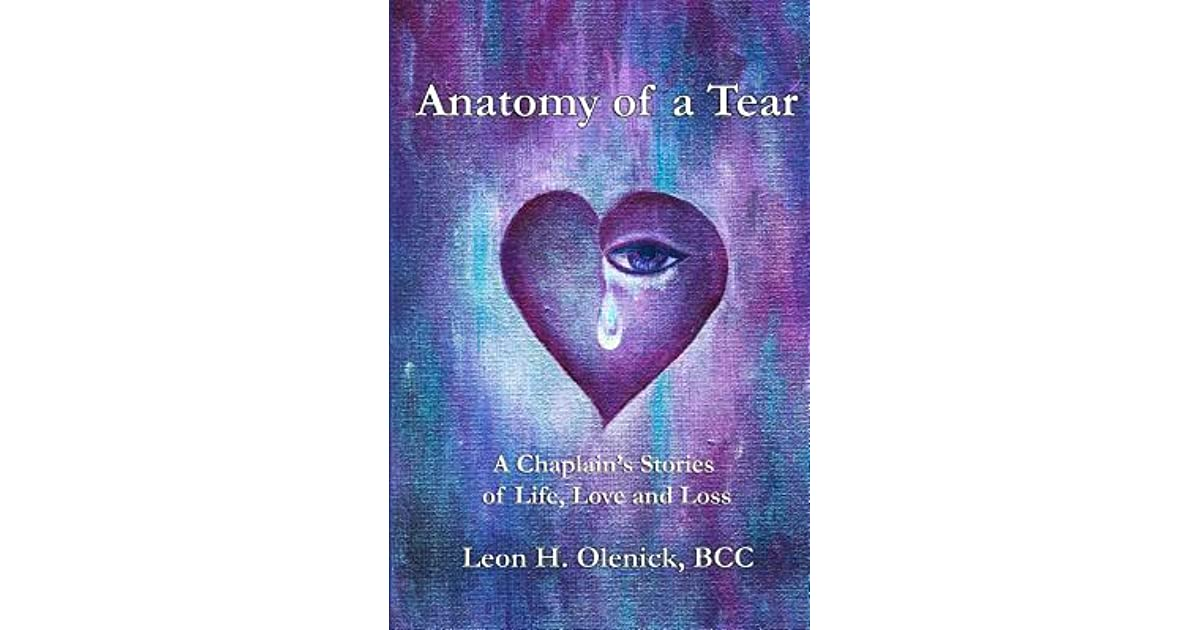 Anatomy Of A Tear A Chaplains Stories Of Life Love Loss By Leon