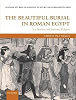 Beautiful Burial in Roman Egypt: Art, Identity, and Funerary Religion. Oxford Studies in Ancient Culture and Representation