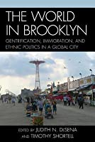 World in Brooklyn: Gentrification, Immigration, and Ethnic Politics in a Global City
