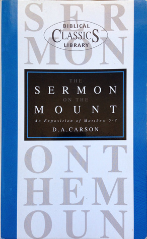 The Sermon on the Mount: An Evangelical Exposition of Matthew 5–7 (Biblical Classics Library, #2)