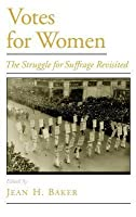 Votes for Women: The Struggle for Suffrage Revisited. Viewpoints on American Culture