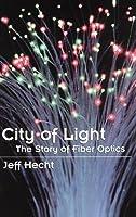 City of Light: The Story of Fiber Optics. the Sloan Technology Series