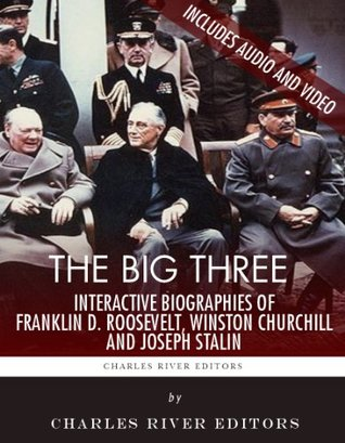 An Interactive Biography of the Big Three: Winston Churchill, Franklin D. Roosevelt, and Joseph Stalin