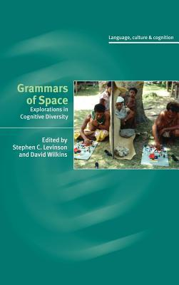 Grammars of Space: Explorations in Cognitive Diversity. Language, Culture and Cognition.