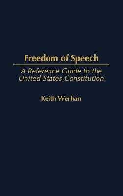 Freedom of Speech: A Reference Guide to the United States Constitution. Reference Guides to the United States Constitution, Volume 12.