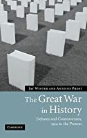 Great War in History, The: Debates and Controversies, 1914 to the Present
