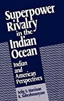 Superpower Rivalry in the Indian Ocean: Indian and American Perspectives