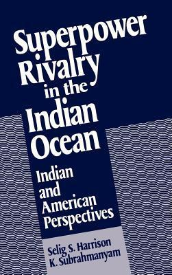 Superpower Rivalry in the Indian Ocean Indian and American Perspectives