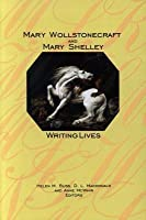 Mary Wollstonecraft and Mary Shelley: Writing Lives