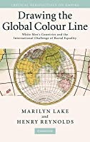 Drawing the Global Colour Line: White Men's Countries and the International Challenge of Racial Equality. Critical Perspectives on Empire.