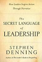 Secret Language of Leadership: How Leaders Inspire Action Through Narrative