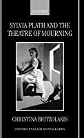 Sylvia Plath and the Theatre of Mourning