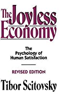 Joyless Economy: The Psychology of Human Satisfaction (Revised)