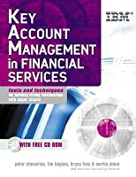 Key Account Management in the Financial Services Industry: Tools and Techniques for Building Strong Relationships with Major Clients
