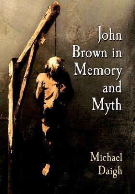 John Brown in Memory and Myth