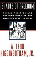 Shades of Freedom: Racial Politics and Presumptions of the American Legal Process. Race and the American Legal Process, Volume II (Revised)