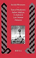 Taste of Modernity: Sufism, Salafiyya, and Arabism in Late Ottoman Damascus. Islamic History and Civilization, Volume 34