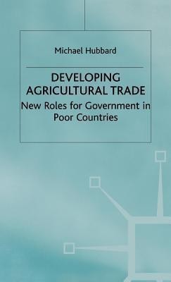 Developing Agricultural Trade New Roles for Government in Poor Countries