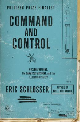 Command and Control: Nuclear Weapons, the Damascus Accident, and the Illusion of Safety