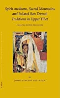 Spirit-Mediums, Sacred Mountains and Related Bon Textual Traditions in Upper Tibet: Calling Down the Gods. Brill's Tibetan Studies Library, Volume 8.