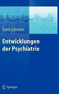 Entwicklungen Der Psychiatrie: Symposium Anlasslich Des 60. Geburtstages Von Henning Sass